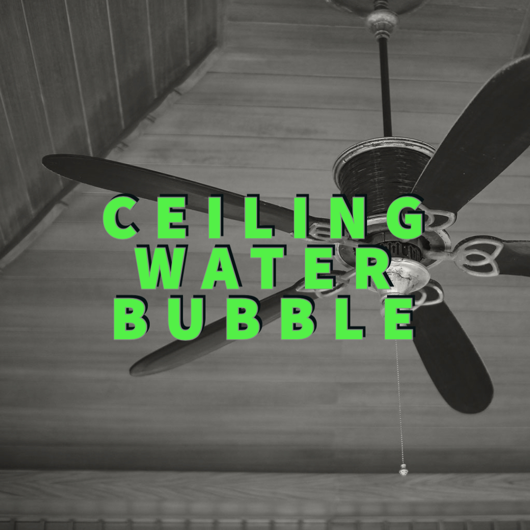 Ceiling Water Bubble